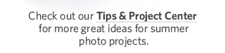 Visit our Tips & Projects Center for more great ideas.